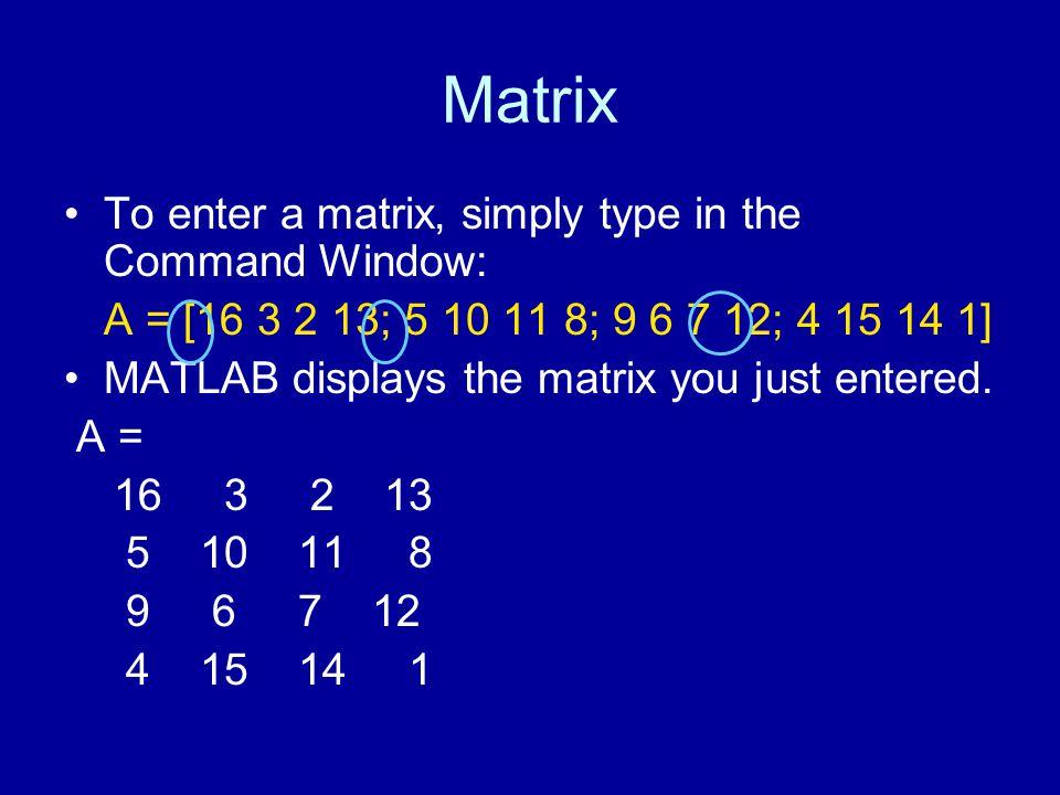 Relational Operators A < B A > B A <= B A >= B A == B A ~= B EXAMPLE: >>X = 5*ones(3,3); >>X >= [1 2 3; 4 5 6; 7 8 10]; ans = 1 1 1 1 1 0 0 0 0