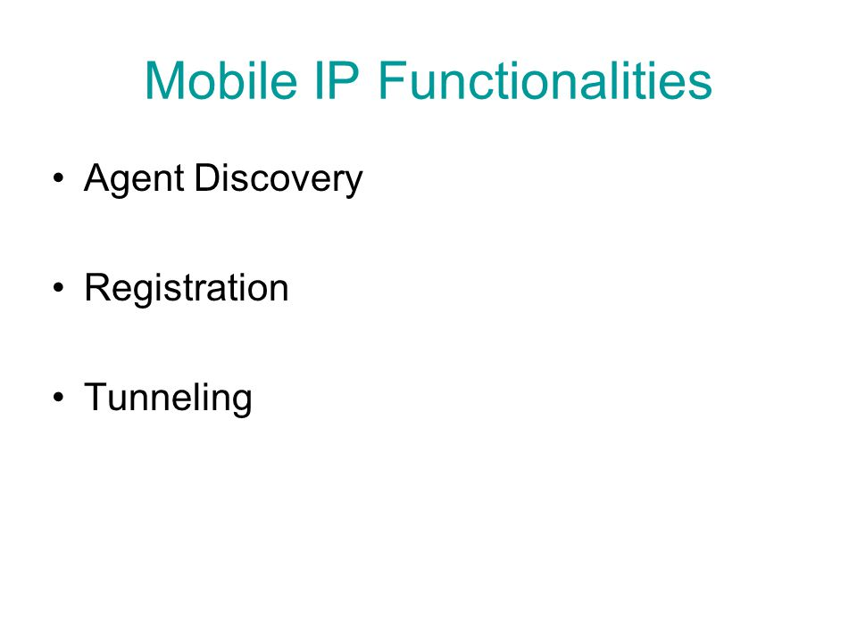 Mobile IP Functionalities Agent Discovery Registration Tunneling