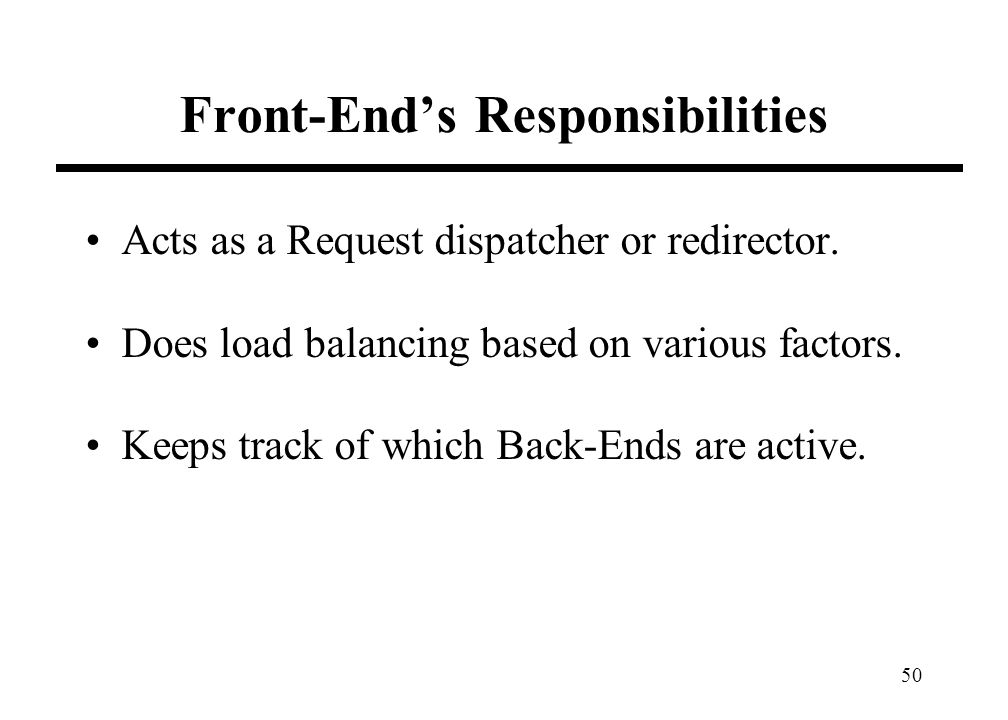 50 Front-Ends Responsibilities Acts as a Request dispatcher or redirector.