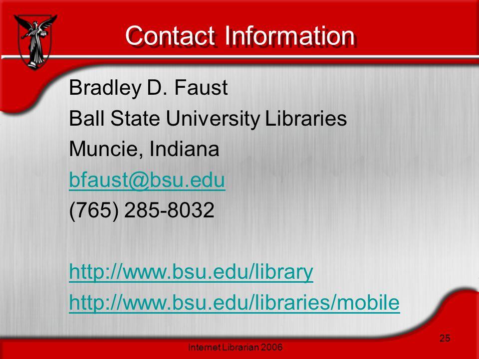 Internet Librarian 2006 25 Contact Information Bradley D. Faust Ball State University Libraries Muncie, Indiana bfaust@bsu.edu (765) 285-8032 http://w