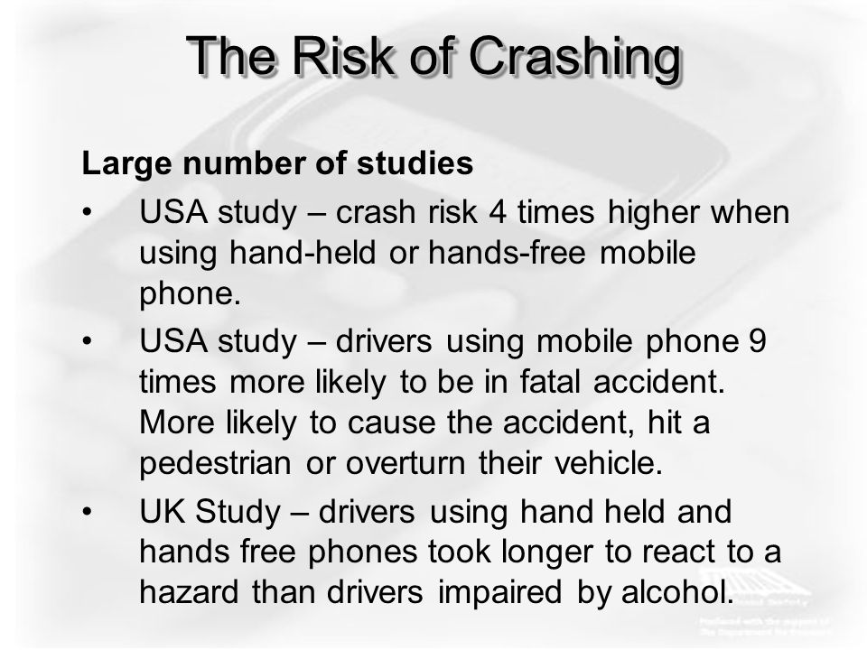 Casualty Figures Using Mobile Phones Before 2005 RoSPA collected media reports of accidents which resulted in a fatality –23 reported fatalities collected –Wide range of incidents in which drivers were checking voice mails, as well as dialling and speaking on the phone.