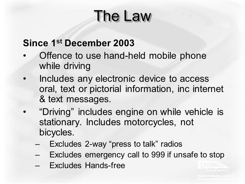 ConclusionsConclusions 1.Massive increase in using a mobile phone while driving 2.Strong evidence that using mobile phone significantly impairs driving 3.Strong evidence that this increases risk of crashing 4.Evidence of people killed by drivers using mobile phones 5.Education & publicity failed to stop drivers using mobiles