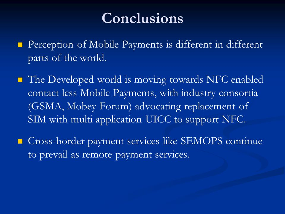 Conclusions E-Money will continue to be the driver for Mobile Payments in under developed nations.