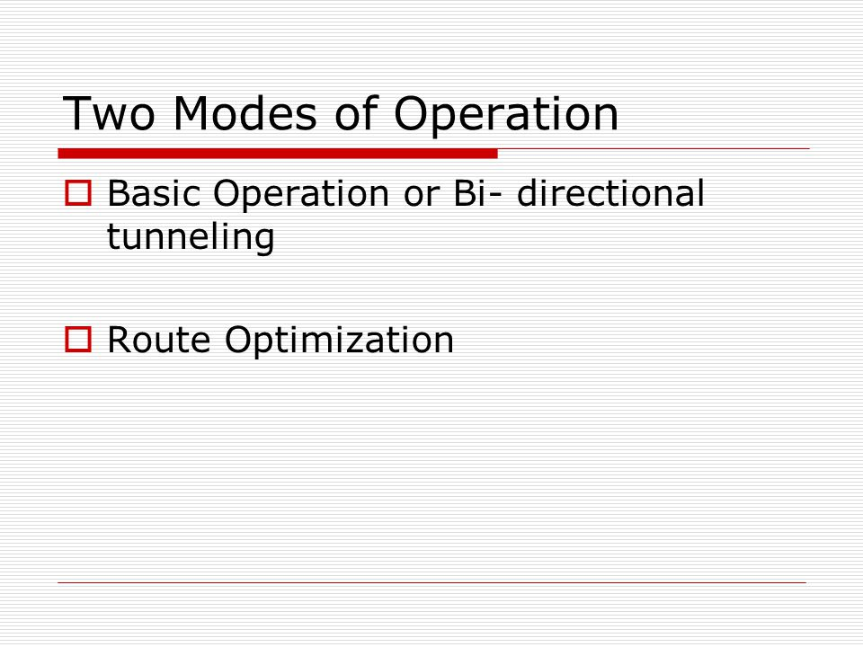 Two Modes of Operation Basic Operation or Bi- directional tunneling Route Optimization
