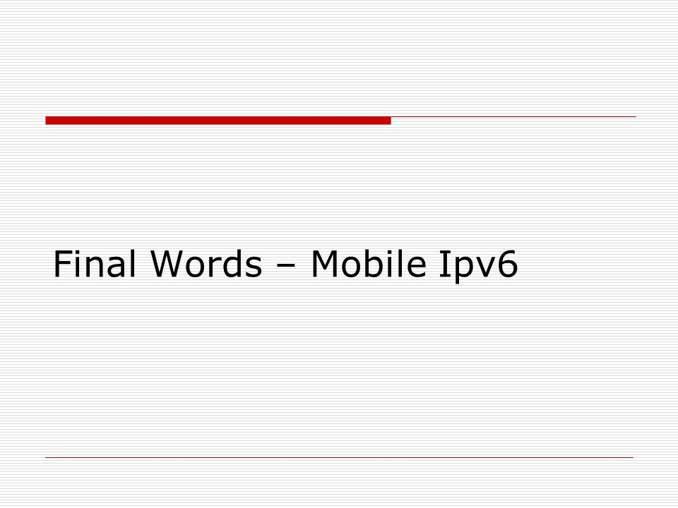 Final Words – Mobile Ipv6