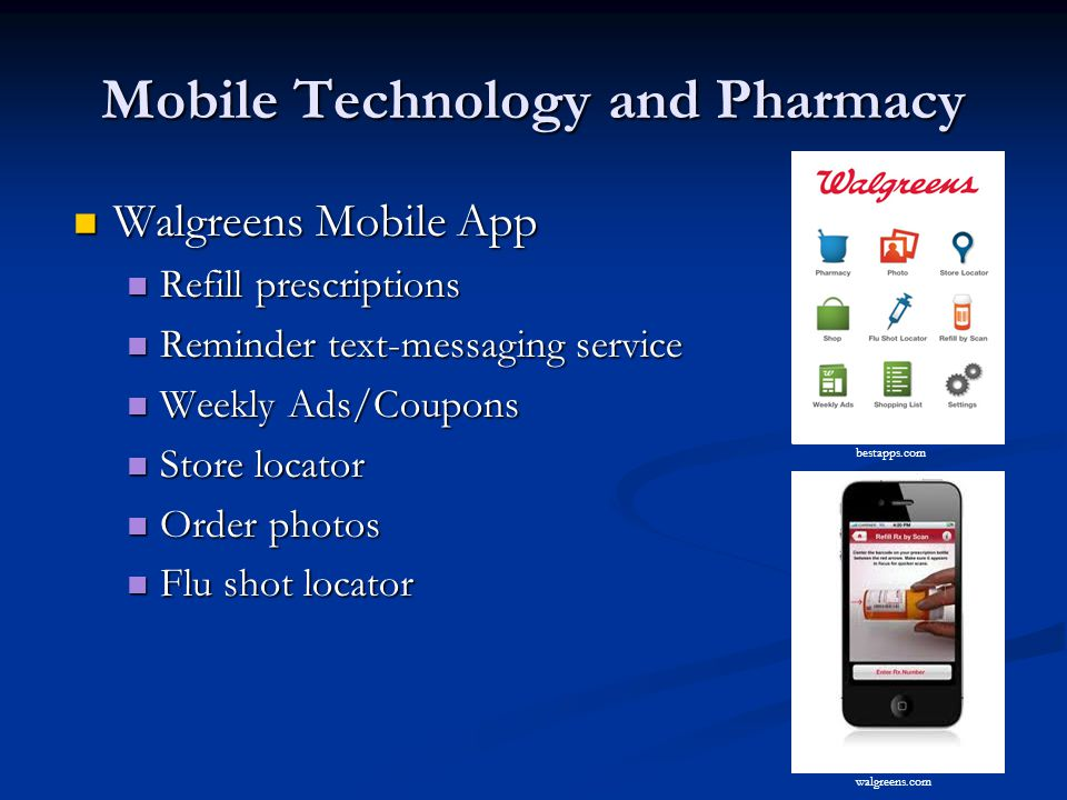 Mobile Technology and Pharmacy Walgreens Mobile App Walgreens Mobile App Refill prescriptions Refill prescriptions Reminder text-messaging service Rem