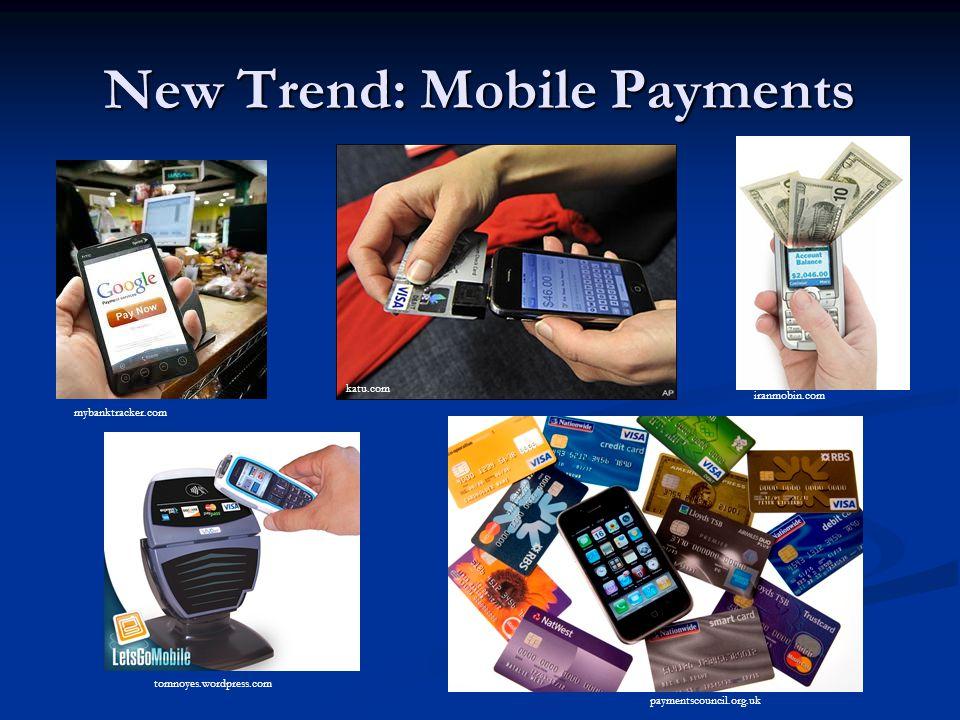 New Trend: Mobile Payments mybanktracker.com paymentscouncil.org.uk tomnoyes.wordpress.com katu.com iranmobin.com