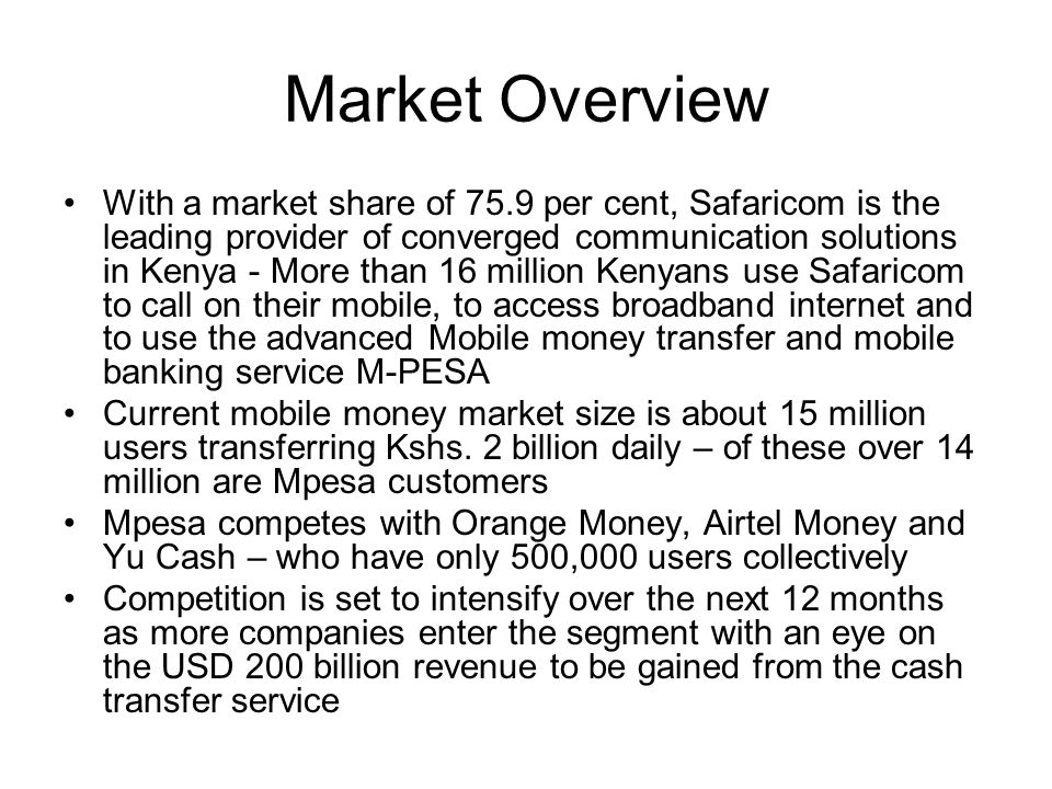 Market Overview With a market share of 75.9 per cent, Safaricom is the leading provider of converged communication solutions in Kenya - More than 16 m