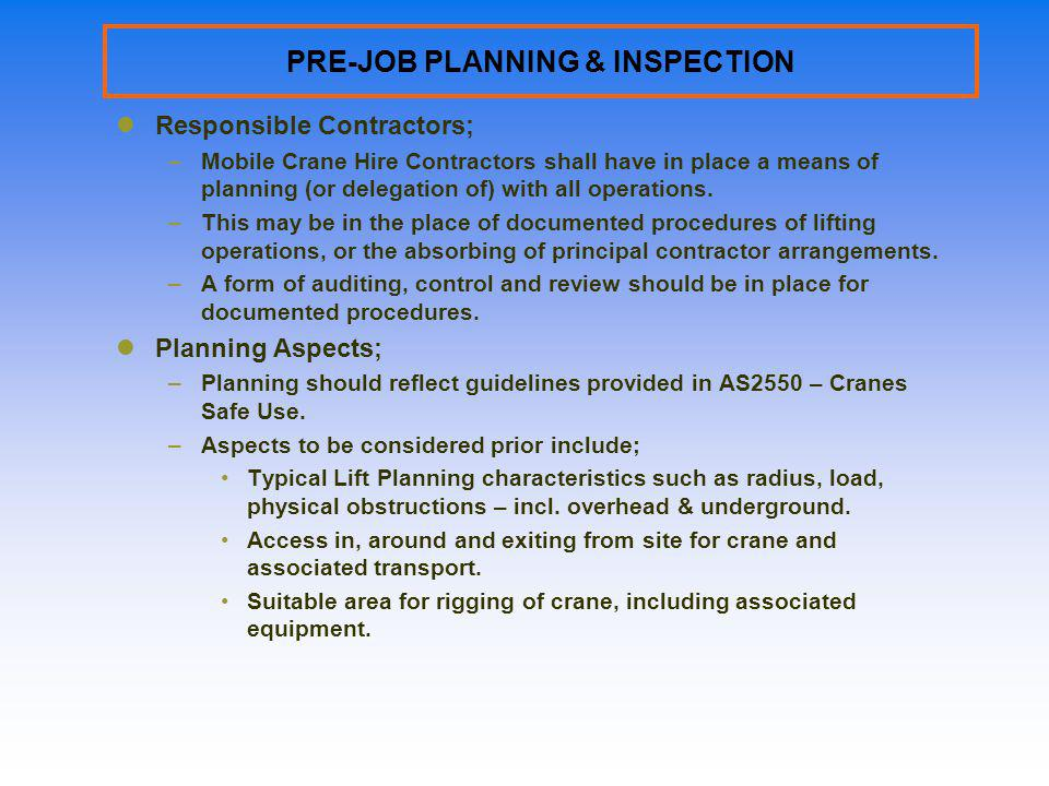 PRE-JOB PLANNING & INSPECTION Responsible Contractors; –Mobile Crane Hire Contractors shall have in place a means of planning (or delegation of) with