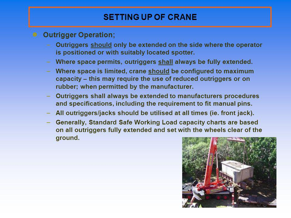 SETTING UP OF CRANE Outrigger Operation; –Outriggers should only be extended on the side where the operator is positioned or with suitably located spo