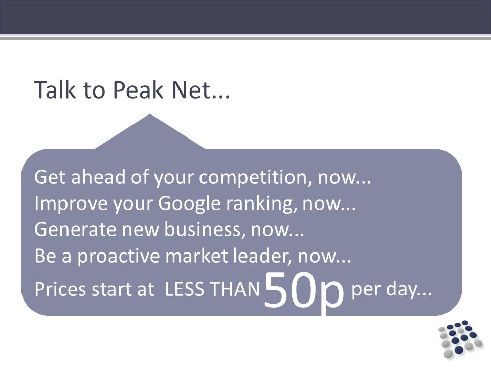 Talk to Peak Net... Get ahead of your competition, now...