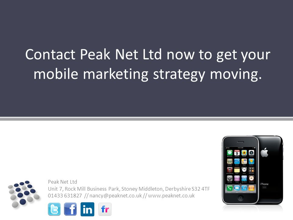 Peak Net Ltd Unit 7, Rock Mill Business Park, Stoney Middleton, Derbyshire S32 4TF // //   Contact Peak Net Ltd now to get your mobile marketing strategy moving.