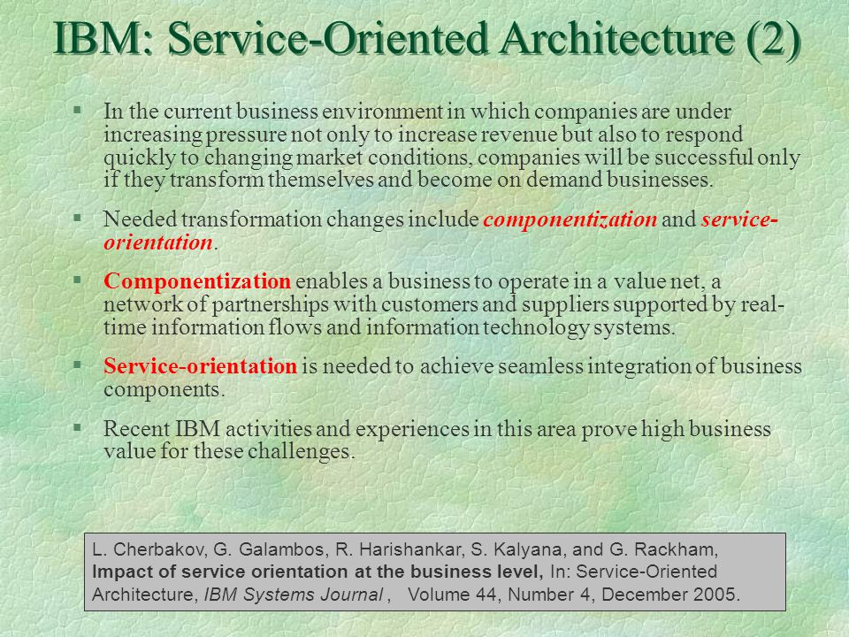 12 IBM: Service-Oriented Architecture (2) §In the current business environment in which companies are under increasing pressure not only to increase r