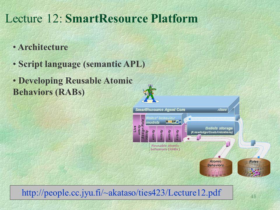 48 Lecture 12: SmartResource Platform http://people.cc.jyu.fi/~akataso/ties423/Lecture12.pdf Architecture Script language (semantic APL) Developing Re