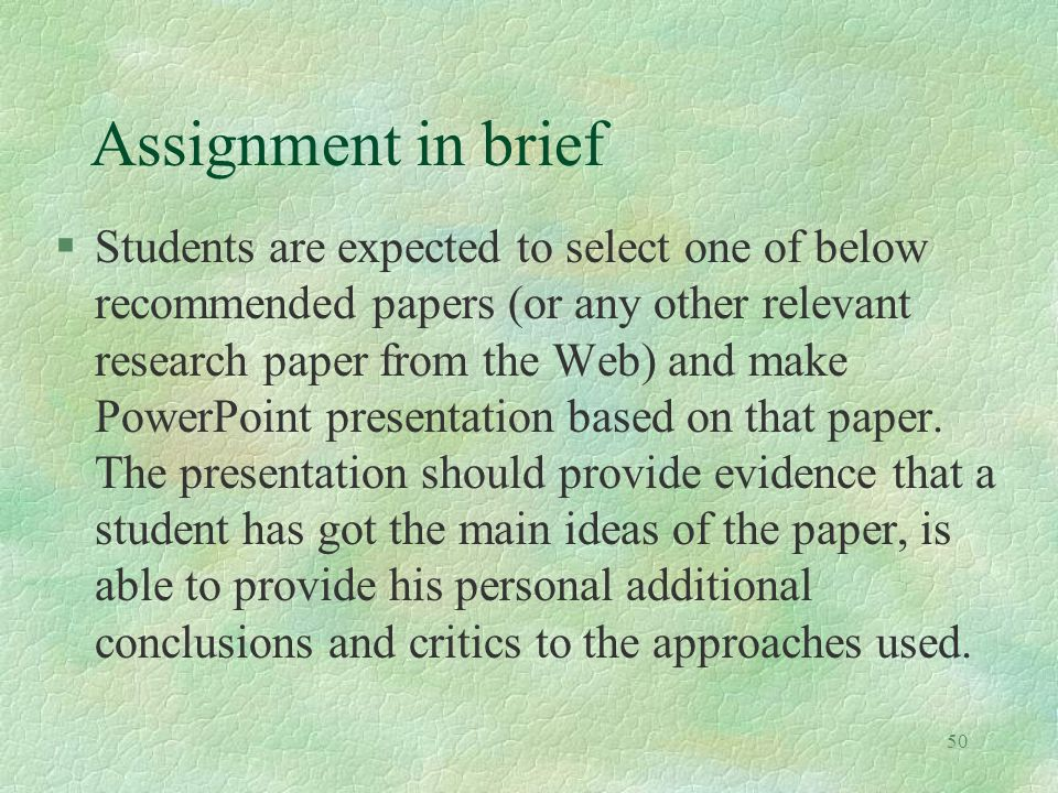 50 Assignment in brief §Students are expected to select one of below recommended papers (or any other relevant research paper from the Web) and make P