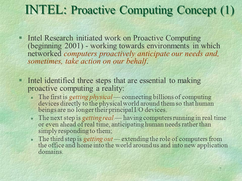7 INTEL: Proactive Computing Concept (1) §Intel Research initiated work on Proactive Computing (beginning 2001) - working towards environments in whic
