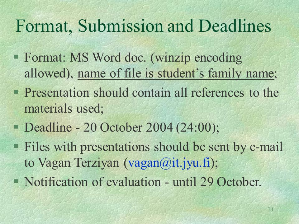 74 Format, Submission and Deadlines §Format: MS Word doc. (winzip encoding allowed), name of file is students family name; §Presentation should contai