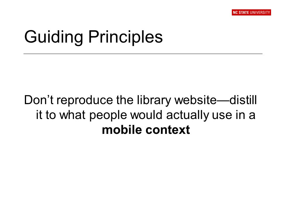 Guiding Principles Dont reproduce the library websitedistill it to what people would actually use in a mobile context