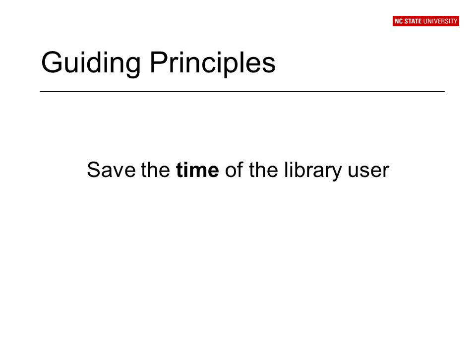 Guiding Principles Save the time of the library user