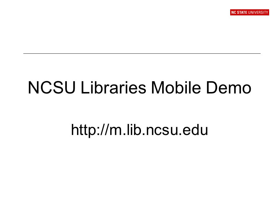 NCSU Libraries Mobile Demo http://m.lib.ncsu.edu