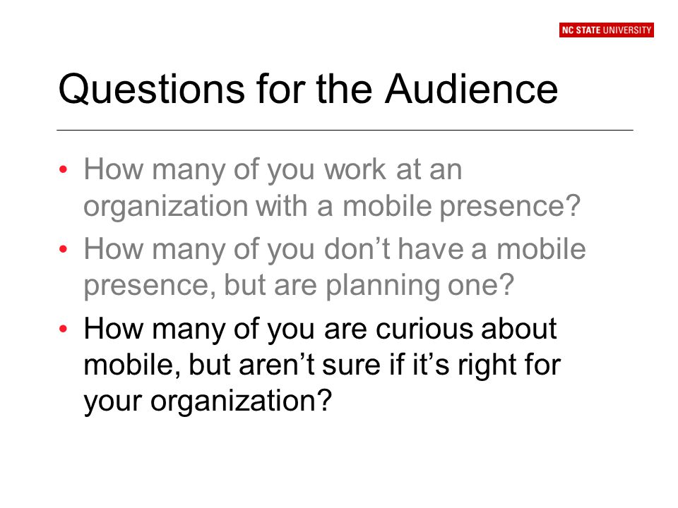 Questions for the Audience How many of you work at an organization with a mobile presence.