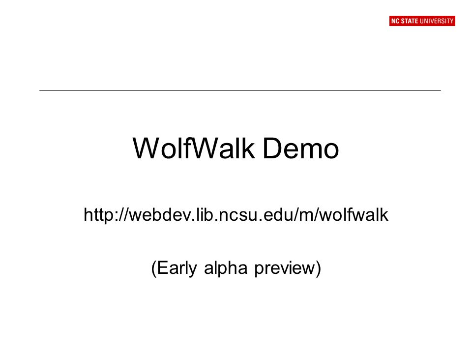 WolfWalk Demo http://webdev.lib.ncsu.edu/m/wolfwalk (Early alpha preview)