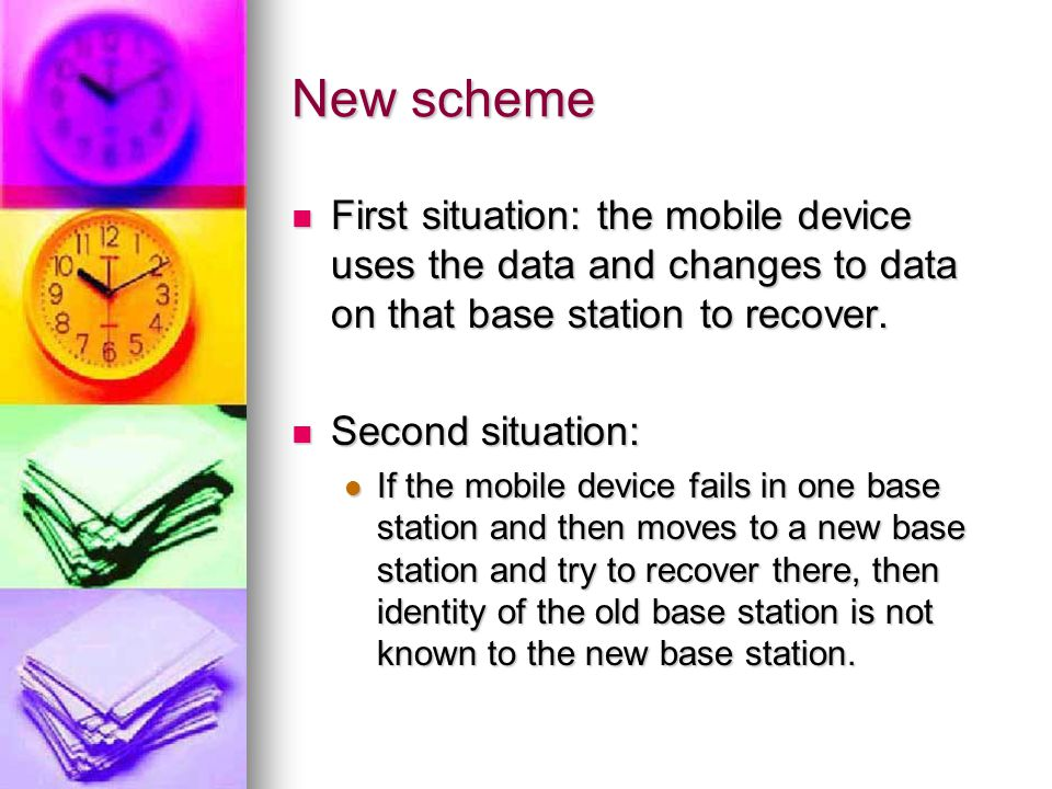 New scheme First situation: the mobile device uses the data and changes to data on that base station to recover.