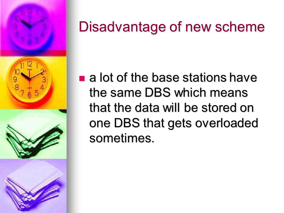 Disadvantage of new scheme a lot of the base stations have the same DBS which means that the data will be stored on one DBS that gets overloaded sometimes.