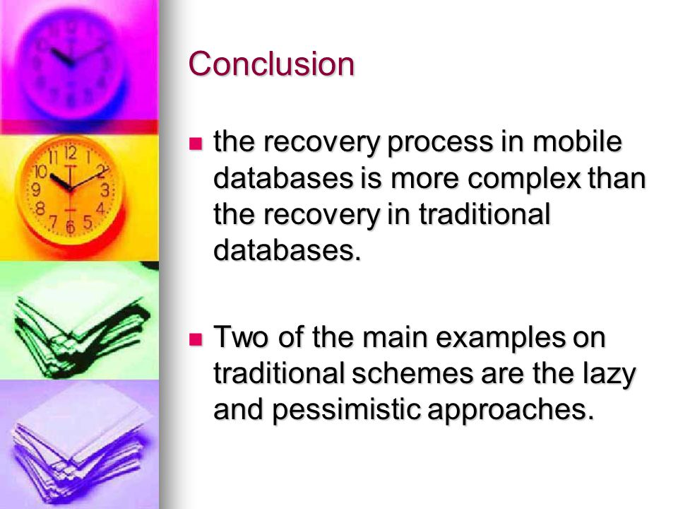 Conclusion the recovery process in mobile databases is more complex than the recovery in traditional databases.