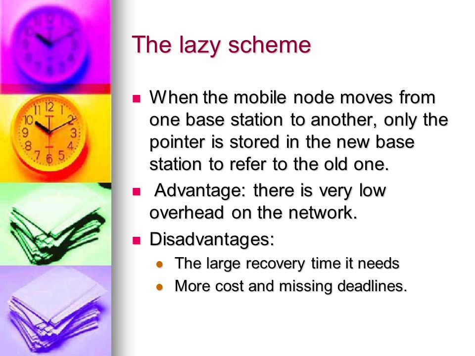 The lazy scheme When the mobile node moves from one base station to another, only the pointer is stored in the new base station to refer to the old one.