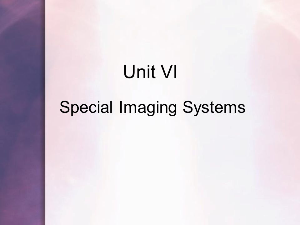 Unit VI Special Imaging Systems