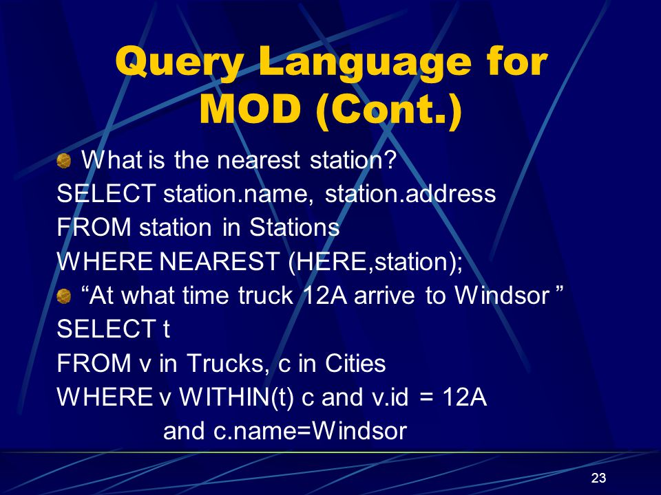 23 Query Language for MOD (Cont.) What is the nearest station.