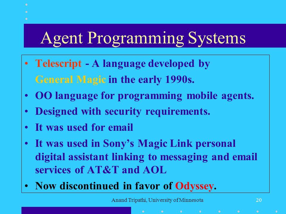 Anand Tripathi, University of Minnesota19 Mobile Agent Systems - Approaches Mobile Agent Systems LanguagesMiddleware Systems OO Language BasedScript L