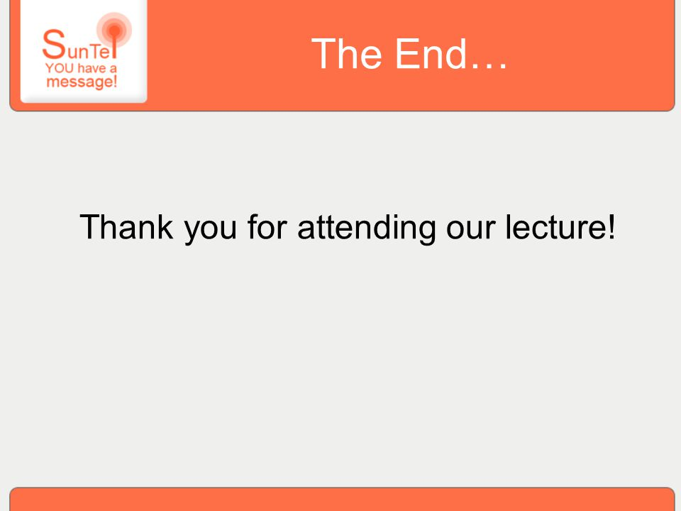 The End… Thank you for attending our lecture!