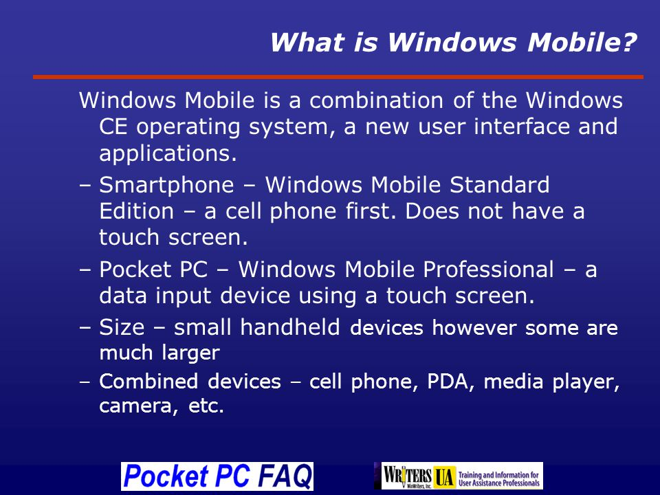 What is Windows Mobile? Calendar Contacts Messaging Excel Mobile Word Mobile PowerPoint Mobile