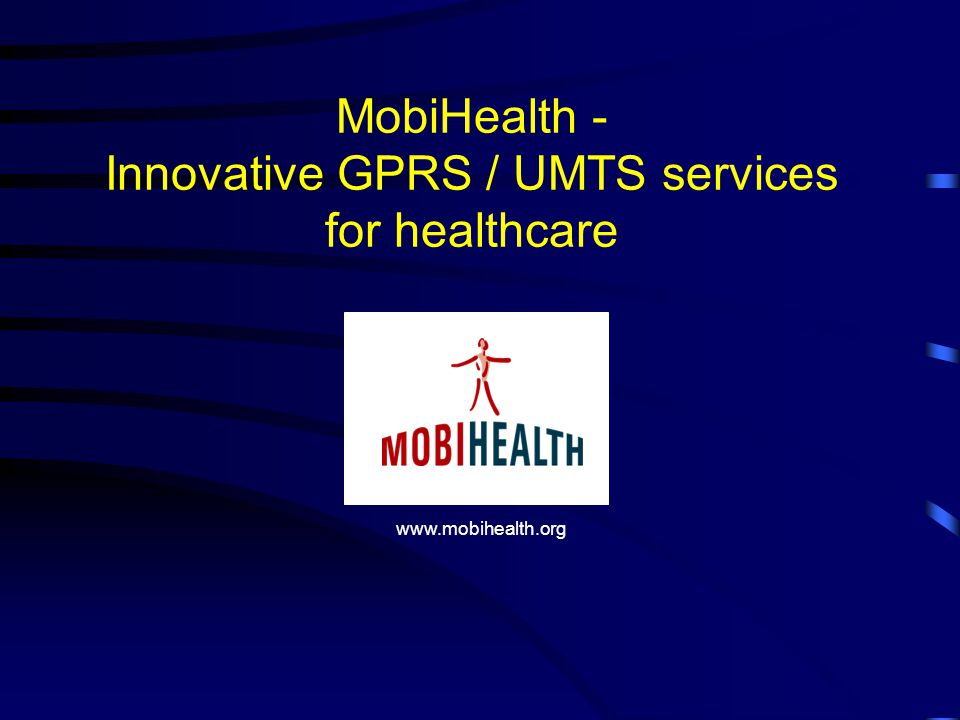 MobiHealth - Innovative GPRS / UMTS services for healthcare www.mobihealth.org
