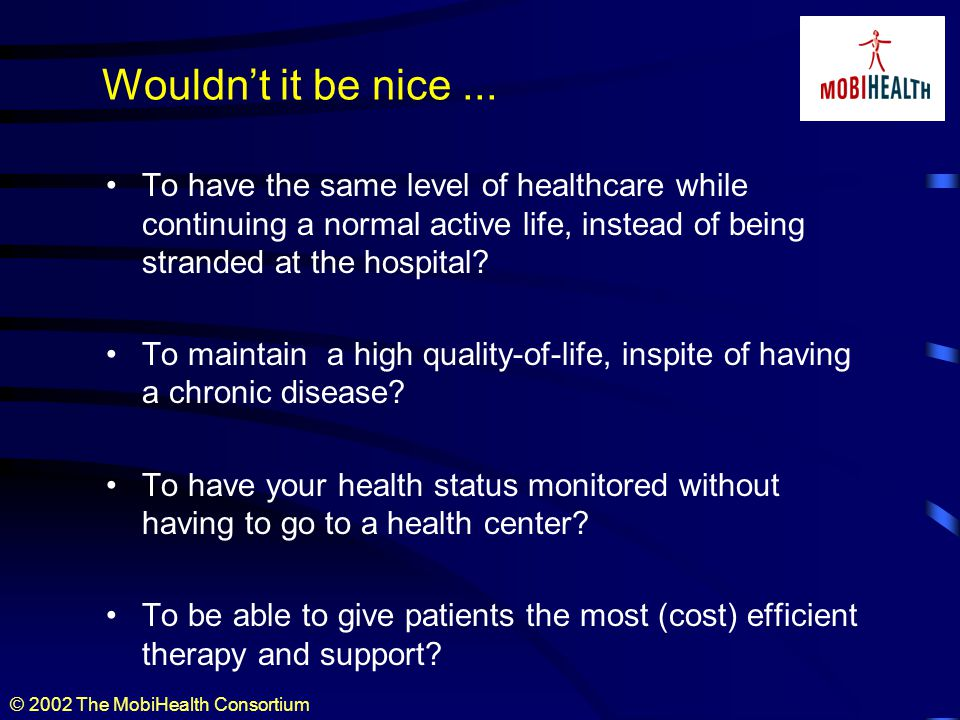 © 2002 The MobiHealth Consortium With Mobile Internet it can be done.