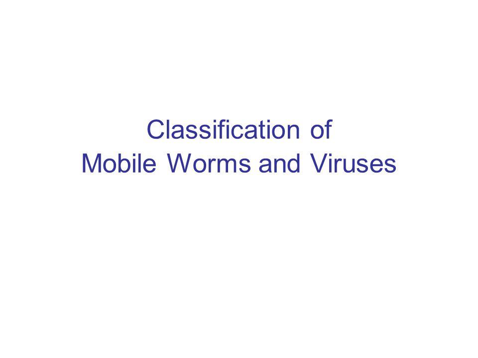 31 st October 2006Mobile Worms and Viruses Classification Behavior Virus Worm Trojan Environment Operating System Vulnerable Application Family name and Variant identifier