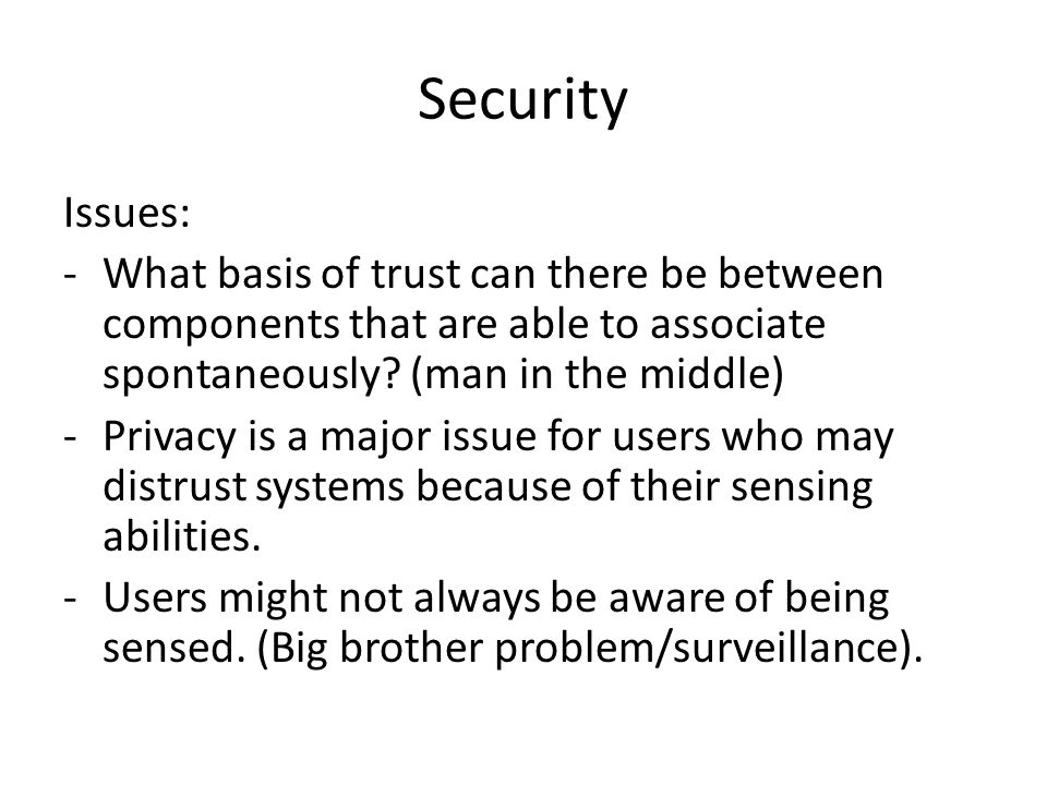 Security Issues: -What basis of trust can there be between components that are able to associate spontaneously.
