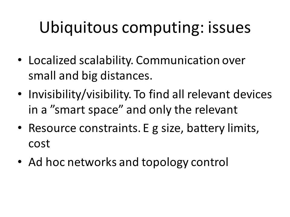 Ubiquitous computing: issues Localized scalability.