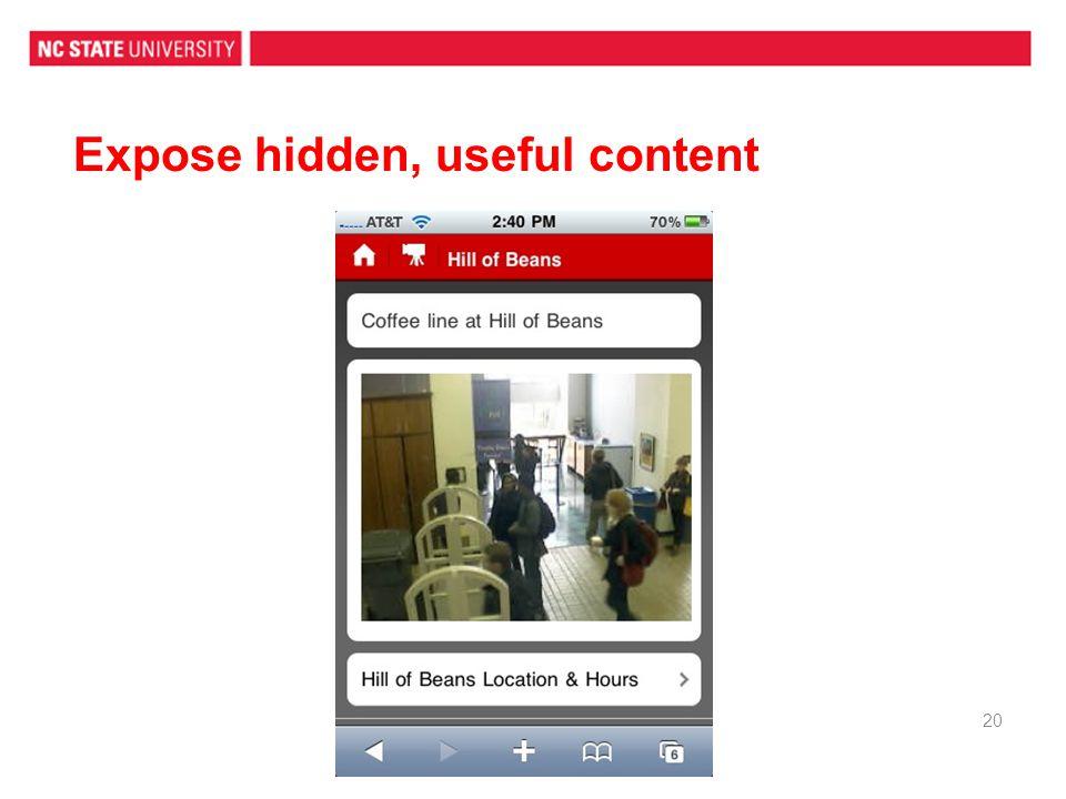 Expose hidden, useful content 20