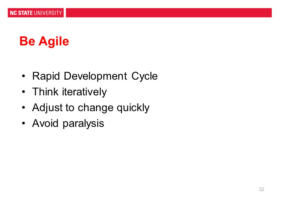 Be Agile Rapid Development Cycle Think iteratively Adjust to change quickly Avoid paralysis 32