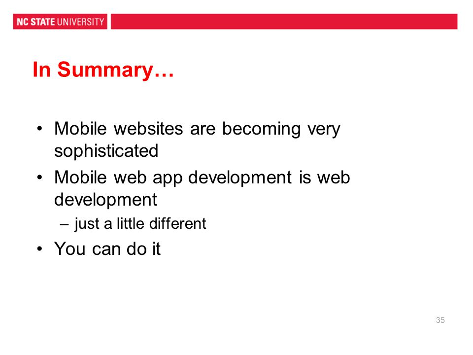 In Summary… Mobile websites are becoming very sophisticated Mobile web app development is web development –just a little different You can do it 35