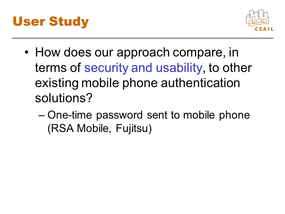 User Study How does our approach compare, in terms of security and usability, to other existing mobile phone authentication solutions.