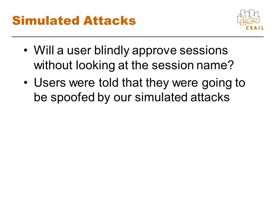 Simulated Attacks Will a user blindly approve sessions without looking at the session name.