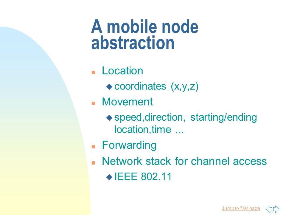 Jump to first page A mobile node abstraction n Location u coordinates (x,y,z) n Movement u speed,direction, starting/ending location,time...