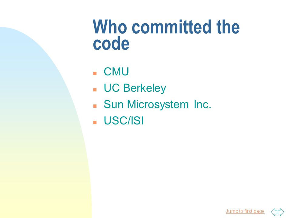 Jump to first page Who committed the code n CMU n UC Berkeley n Sun Microsystem Inc. n USC/ISI