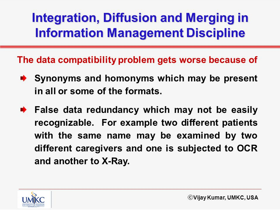 Vijay Kumar, UMKC, USA Integration, Diffusion and Merging in Information Management Discipline Synonyms and homonyms which may be present in all or so
