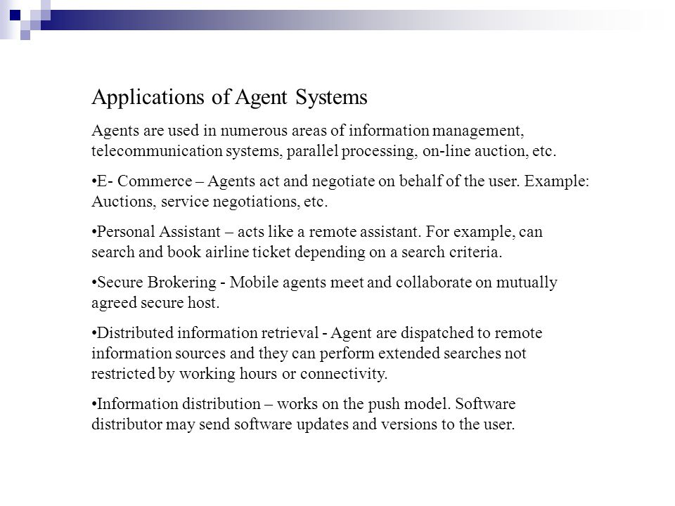 Applications of Agent Systems Agents are used in numerous areas of information management, telecommunication systems, parallel processing, on-line auc