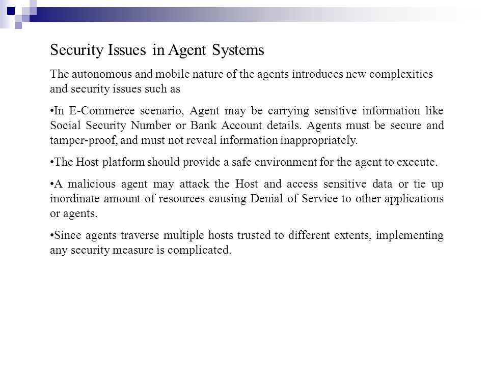Security Issues in Agent Systems The autonomous and mobile nature of the agents introduces new complexities and security issues such as In E-Commerce